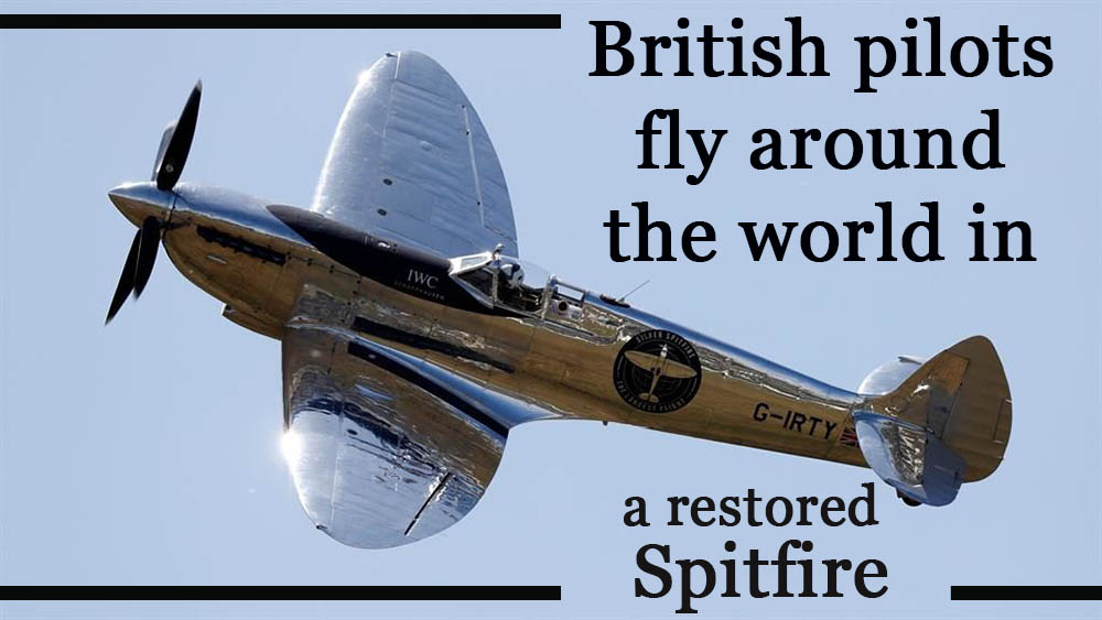 British pilots fly around the world in a restored Spitfire